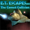 E.T. Escapes… The Comet Collision