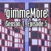 gimmeMore – s01e05