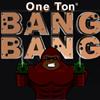 One Ton Bang Bang